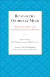 Beyond the Ordinary Mind: Dzogchen, Rimé, and the Path of Perfect Wisdom,