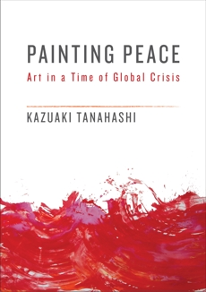 Painting Peace: Art in a Time of Global Crisis, Tanahashi, Kazuaki