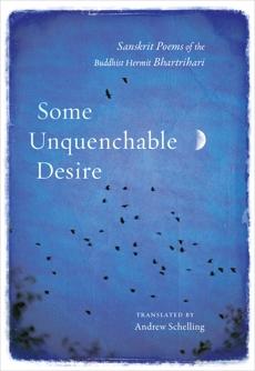 Some Unquenchable Desire: Sanskrit Poems of the Buddhist Hermit Bhartrihari, Bhartrihari