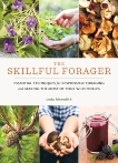 The Skillful Forager: Essential Techniques for Responsible Foraging and Making the Most of Your Wild Edibles, Meredith, Leda