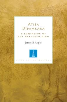 Atisa Dipamkara: Illuminator of the Awakened Mind, Apple, James B.