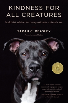 Kindness for All Creatures: Buddhist Advice for Compassionate Animal Care, Beasley, Sarah C.