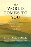 The World Comes to You: Notes on Practice, Love, and Social Action, Stone, Michael