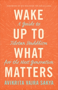 Wake Up to What Matters: A Guide to Tibetan Buddhism for the Next Generation