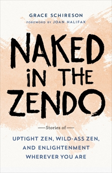 Naked in the Zendo: Stories of Uptight Zen, Wild-Ass Zen, and Enlightenment Wherever You Are, Shireson, Grace