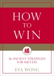 How to Win: 36 Ancient Strategies for Success, Wong, Eva