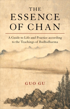The Essence of Chan: A Guide to Life and Practice according to the Teachings of Bodhidharma