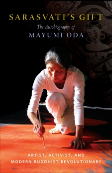 Sarasvati's Gift: The Autobiography of Mayumi Oda—Artist, Activist, and Modern Buddhist Revolutionary, Oda, Mayumi