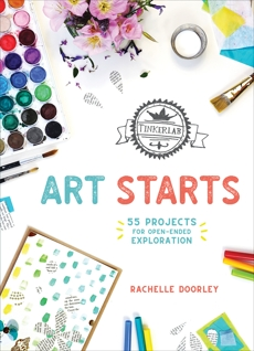TinkerLab Art Starts: 52 Projects for Open-Ended Exploration, Doorley, Rachelle