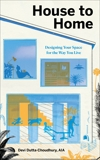 House to Home: Designing Your Space for the Way You Live, Dutta-Choudhury, Devi