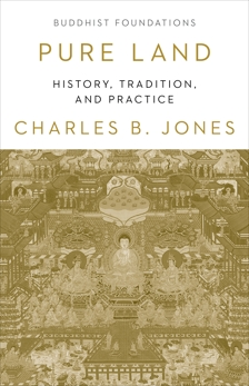 Pure Land: History, Tradittion, and Practice, Jones, Charles B.