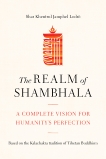 The Realm of Shambhala: A Complete Vision for Humanity's Perfection, Lodrö, Shar Khentrul