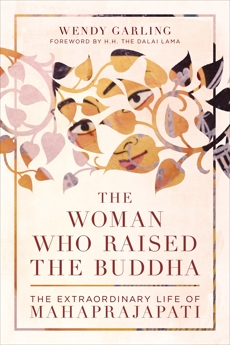 The Woman Who Raised the Buddha: The Extraordinary Life of Mahaprajapati, Garling, Wendy