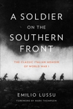 A Soldier on the Southern Front: The Classic Italian Memoir of World War 1, Lussu, Emilio