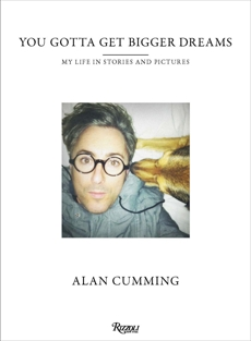 You Gotta Get Bigger Dreams: My Life in Stories and Pictures, Cumming, Alan