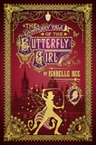 The Contrary Tale of the Butterfly Girl: From the Peculiar Adventures of John Lovehart, Esq., Volume 2, Bee, Ishbelle