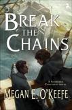 Break the Chains, O'Keefe, Megan E.