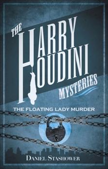 Harry Houdini Mysteries: The Floating Lady Murder, Stashower, Daniel