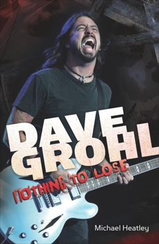 Dave Grohl: Nothing to Lose (4th Edition), Heatley, Michael