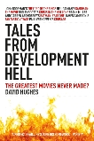 Tales From Development Hell (New Updated Edition): The Greatest Movies Never Made?, Hughes, David