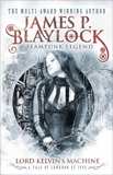 Lord Kelvin's Machine, Blaylock, James P.