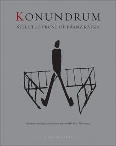 Konundrum: Selected Prose of Franz Kafka, Kafka, Franz