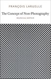 The Concept of Non-Photography, Laruelle, Francois