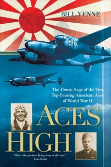 Aces High: The Heroic Saga of the Two Top-Scoring American Aces of World War II, Yenne, Bill