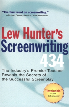 Lew Hunter's Screenwriting 434: The Industry's Premier Teacher Reveals the Secrets of the Successful Screenplay, Hunter, Lew
