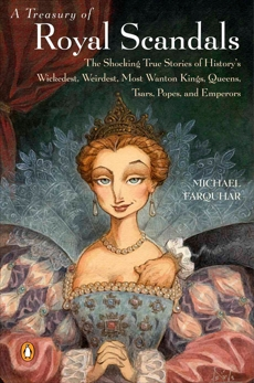 A Treasury of Royal Scandals: The Shocking True Stories History's Wickedest Weirdest MostWanton Kings Queens, Farquhar, Michael