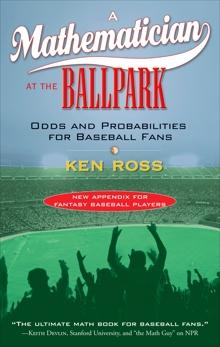 A Mathematician at the Ballpark: Odds and Probabilities for Baseball Fans, Ross, Ken