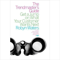 The Trendmaster's Guide: Get a Jump on What Your Customer Wants Next, Waters, Robyn