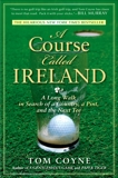 A Course Called Ireland: A Long Walk in Search of a Country, a Pint, and the Next Tee, Coyne, Tom