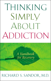 Thinking Simply About Addiction: A Handbook for Recovery, Sandor, Richard