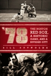 '78: The Boston Red Sox, A Historic Game, and a Divided City, Reynolds, Bill