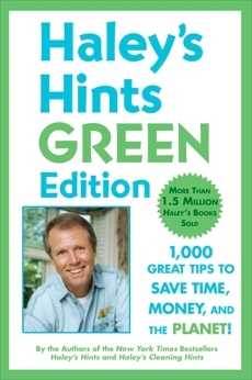 Haley's Hints Green Edition: 1000 Great Tips to Save Time, Money, and the Planet!, Haley, Graham & Haley, Rosemary