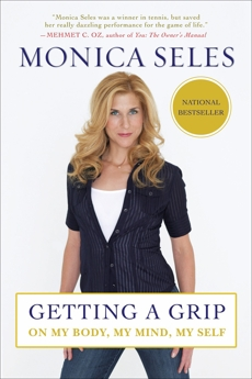 Getting a Grip: On My Body, My Mind, My Self, Seles, Monica