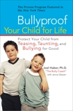 Bullyproof Your Child For Life: Protect Your Child from Teasing, Taunting, and Bullying for Good, Glatzer, Jenna & Haber, Joel