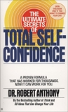 The Ultimate Secrets of Total Self-Confidence, Anthony, Robert