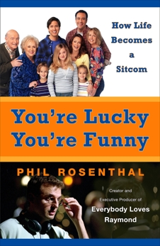 You're Lucky You're Funny: How Life Becomes a Sitcom, Rosenthal, Phil