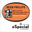After the Fall: The Inexcusable Failure of American Finance: An Update to Bad Money (A Penguin Group eSpecial from Penguin Books), Phillips, Kevin