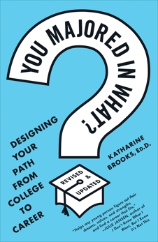 You Majored in What?: Designing Your Path from College to Career, Brooks, Katharine