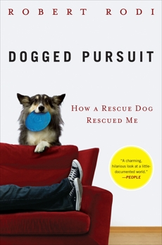Dogged Pursuit: How a Rescue Dog Rescued Me, Rodi, Robert