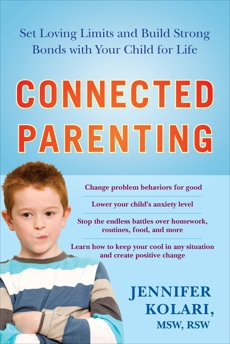 Connected Parenting: Set Loving Limits and Build Strong Bonds with Your Child for Life, Kolari, Jennifer