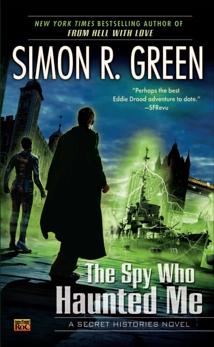 The Spy Who Haunted Me: A Secret Histories Novel, Green, Simon R.