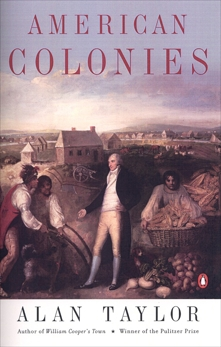 American Colonies: The Settling of North America (The Penguin History of the United States, Volume 1), Taylor, Alan