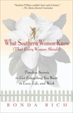 What Southern Women Know (That Every Woman Should): Timeless Secrets to Get Everything you Want in Love, Life, and Work, Rich, Ronda