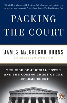 Packing the Court: The Rise of Judicial Power and the Coming Crisis of the Supreme Court, Burns, James Macgregor