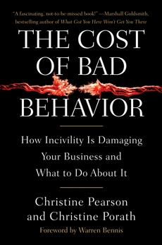 The Cost of Bad Behavior: How Incivility Is Damaging Your Business and What to Do About It, Pearson, Christine & Porath, Christine
