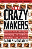 The Crazy Makers: How the Food Industry Is Destroying Our Brains and Harming Our Children, Simontacchi, Carol